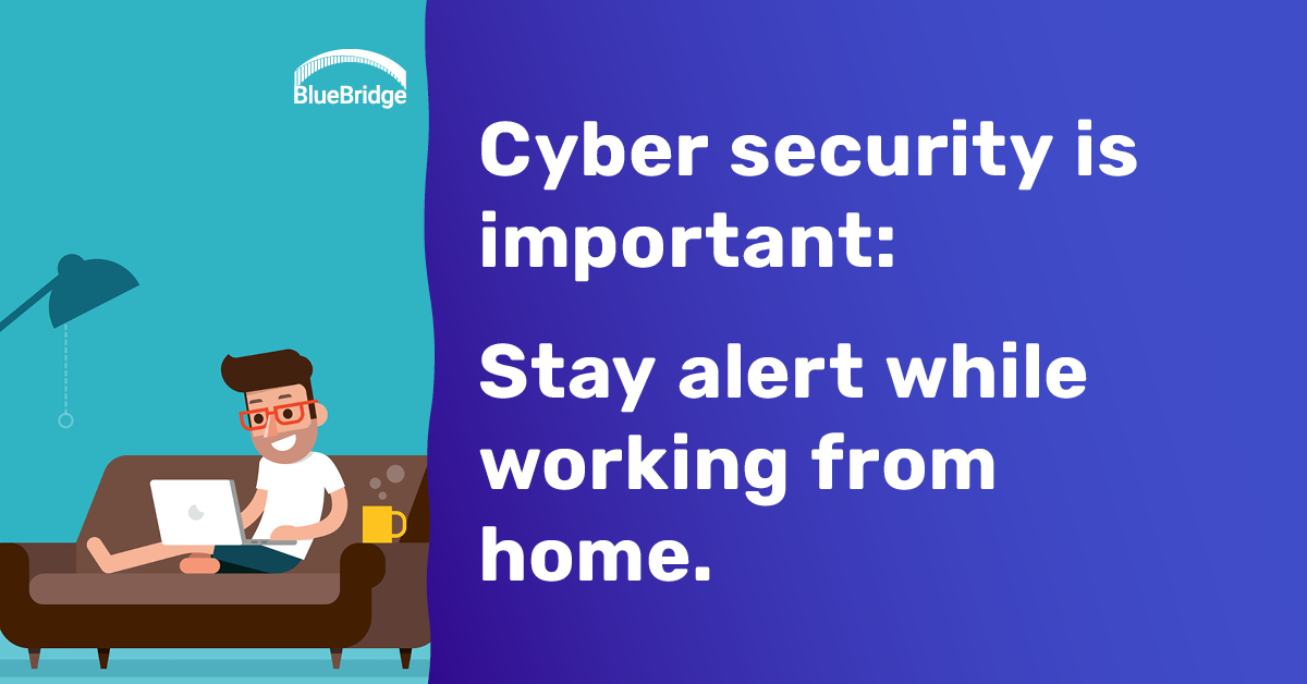 Cyber security is important. Stay alert while working from home.