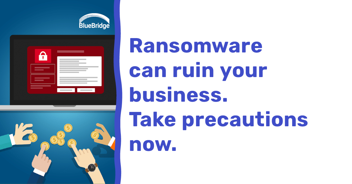 Ransomware can ruin your business. Take precautions now.