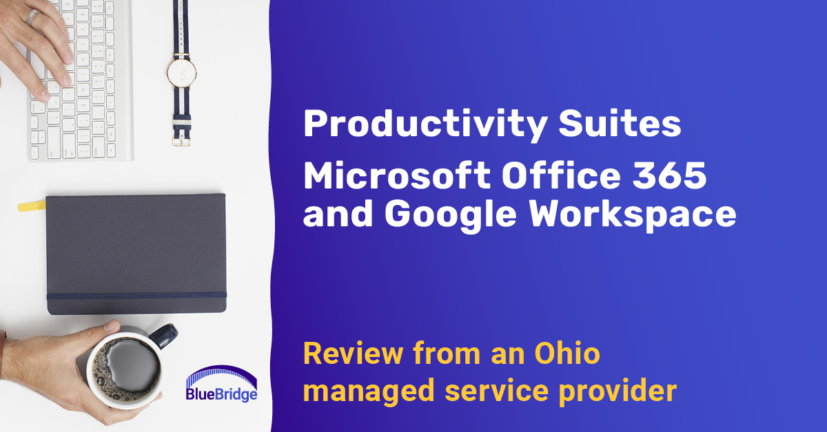 Productivity Suites: Microsoft Office 365 and Google Workspace