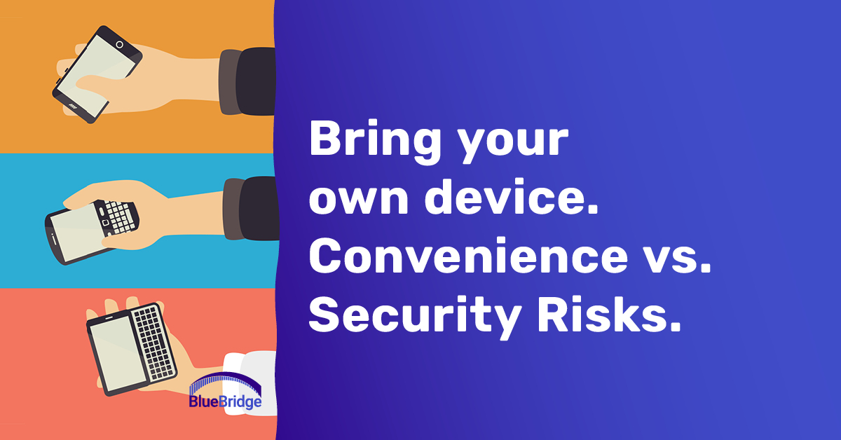 Bring your own device. Convenience vs. Security Risks