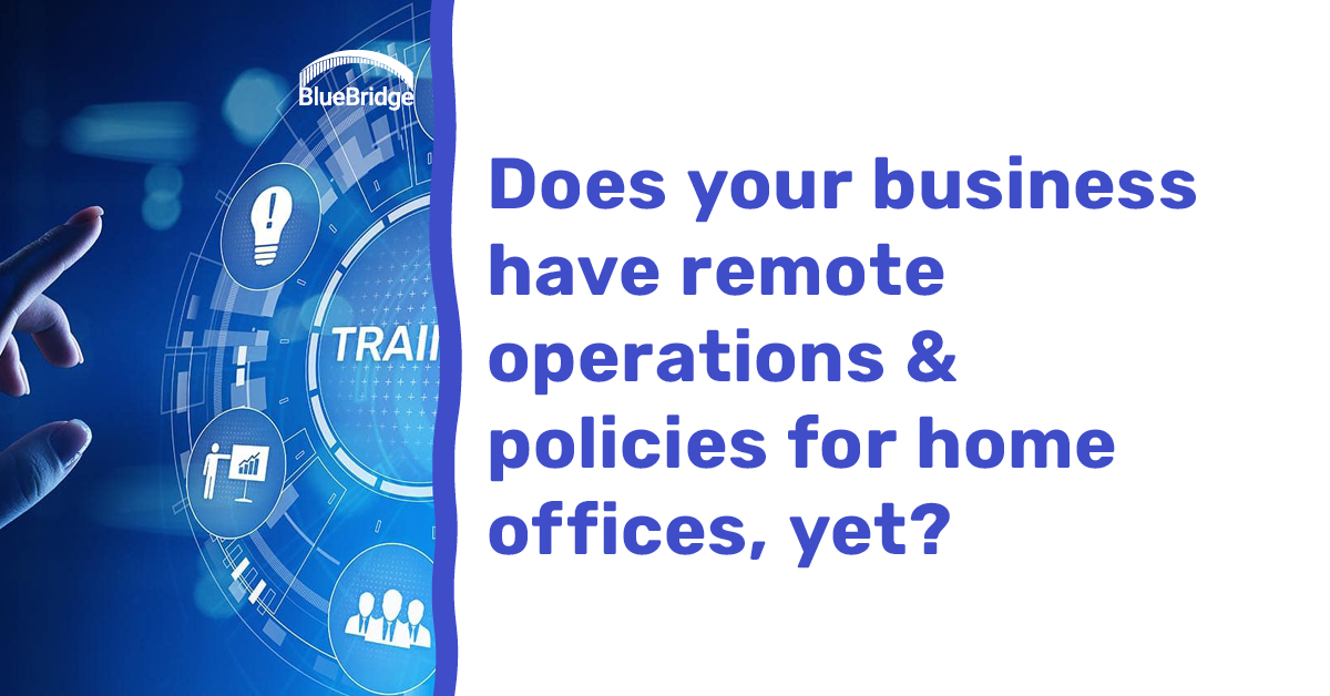 Does your business have remote operations & policies for home offices yet?