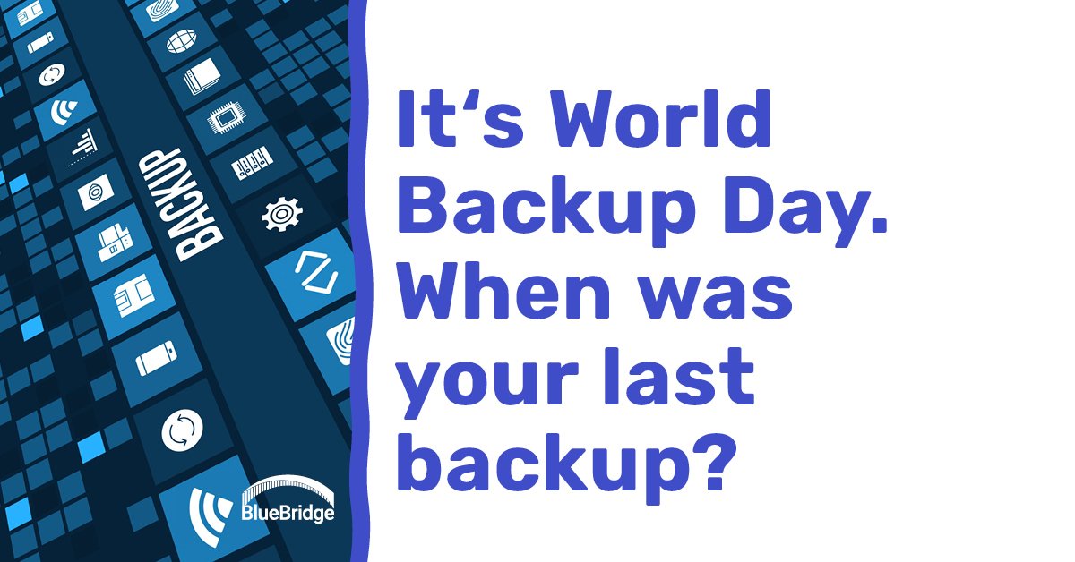 It's World Backup Day. When was your last backup