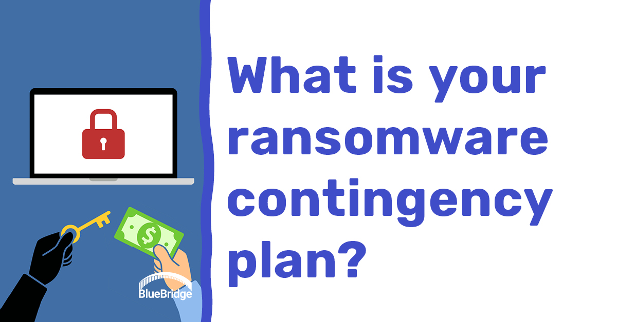 What is your ransomware contingency plan?